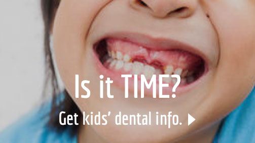 Picture of girl smiling, missing her two front teeth, overlaid with 'Is it TIME? Get kids' dental info.'