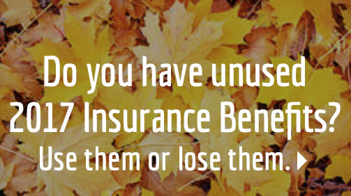 Picture of fall leaves, overlaid with 'Do you have unused 2017 Insurance Benefits? Use them or lose them'